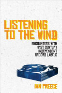 Listening to the Wind - Encounters with 21st Century Independent Record Labels