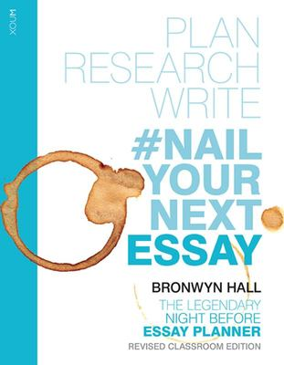 Nail Your Next Essay - Plan, Research and Write Your Essay