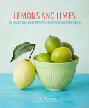 Lemons and Limes - 75 Bright and Zesty Ways to Enjoy Cooking with Citrus