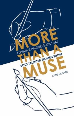 More Than a Muse - Creative Partnerships That Sold Talented Women Short