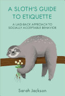 A Sloth's Guide to Etiquette - A Laid-Back Approach to Socially Acceptable Behavior