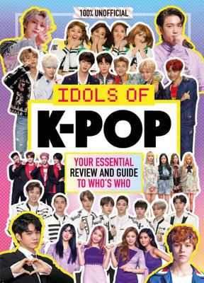 Idols of K-Pop - Your Essential Review and Guide to Who's Who