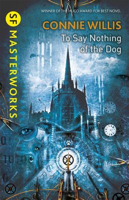 To Say Nothing of the Dog [SF Masterworks]