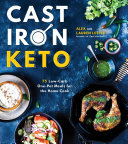 Cast Iron Keto - 75 Healthy One Pot Meals for the Home Cook