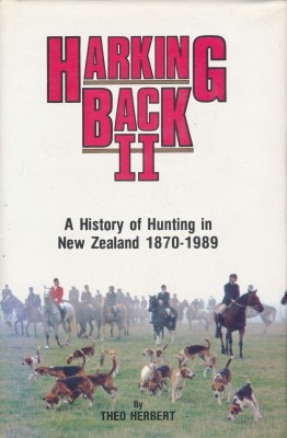 HARKING BACK II A History of Hunting in New Zealand 1870-1989