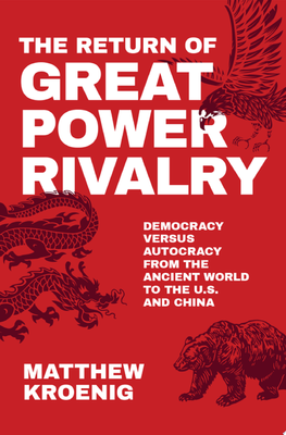The Return of Great Power Rivalry - Democracy Versus Autocracy from the Ancient World to the U. S. and China