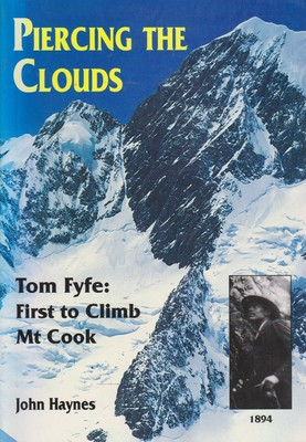 Piercing the Clouds - Tom Fyfe: First to Climb Mt Cook