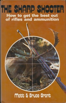 The Sharp Shooter - How to get the best out of rifles and ammunition