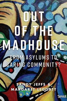 Out of the Madhouse - From Asylums to Caring Community?