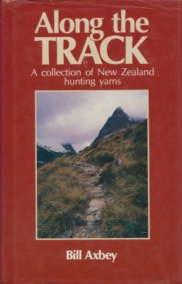 ALONG THE TRACK A collection of New Zealand hunting yarns