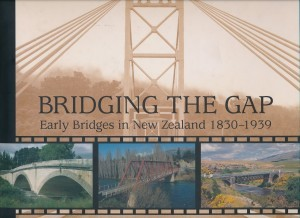 Bridging the Gap Early Bridges in New Zealand 1830-1939
