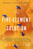 The 5-Element Solution - Fixing Modern Problems with Ancient Chinese Medicine