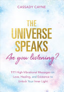 The Universe Speaks, Are You Listening? - 111 High-Vibrational Messages on Love, Healing, and Existence to Unlock Your Inner Light