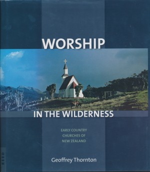Worship in the Wilderness Early Country Chruches of New Zealand