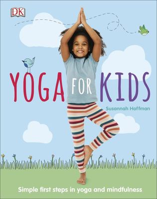 Yoga for Kids: Simple First Steps in Yoga and Mindfulness