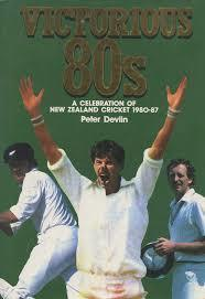 Victorious 80s A Celebration of New Zealand Cricket 1980-87