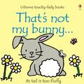 That's Not My Bunny (Usborne Touchy-Feely)