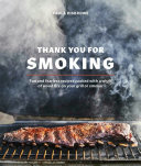 Thank You for Smoking - Fun and Fearless Recipes Cooked with a Whiff of Wood Fire on Your Grill or Smoker