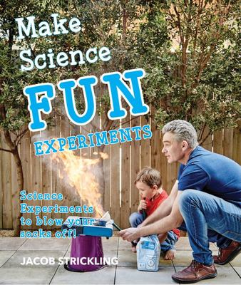 Make Science Fun Experiments : Science Experiments to Blow Your Socks Off!