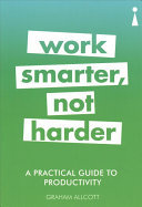 A Practical Guide to Productivity: Work Smarter, Not Harder