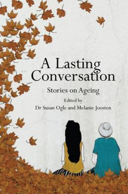 A Lasting Conversation: Stories on Ageing