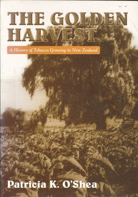 The Golden Harvest A History of Tobacco Growing in New Zealand