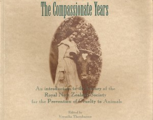 The compassionate Years An Introduction to the history of the Royal New Zealand Society for the Prevention of Cruelty to Animals