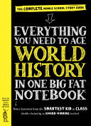 Everything You Need to Ace World History in One Big Fat NotebookThe Complete Middle School Study Guide