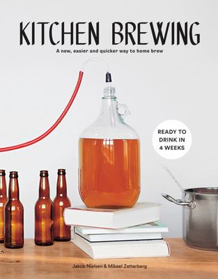 Kitchen Brewing - A Modern Guide to Making Your Own Beer