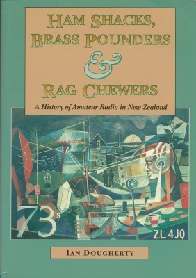 Ham Shacks, Brass Pounders & Rag Chewers A History of Amateur Radio in New Zealand