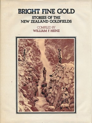 Birght Fine Gold Stories of the New Zealand Goldfields