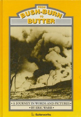From Bush-Burn to Butter A Journey in Words and Pictures