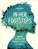 In Her Footsteps: Where Trailblazing Women Changed the World (Lonely Planet)