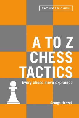 A to Z Chess Tactics: All the chess moves explained