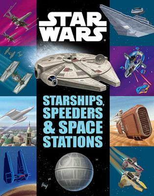 STAR WARS: Starships, Speeders and Space Stations