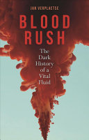 Blood Rush - The Dark History of a Vital Fluid