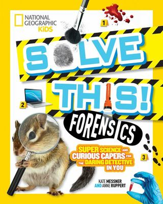 Solve This! Forensics - Super Science and Curious Capers for the Daring Detective in You