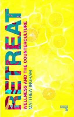 Retreat - Wellness and the Counterculture