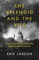 The Splendid and the Vile - A Saga of Churchill, Family, and Defiance During the Bombing of London