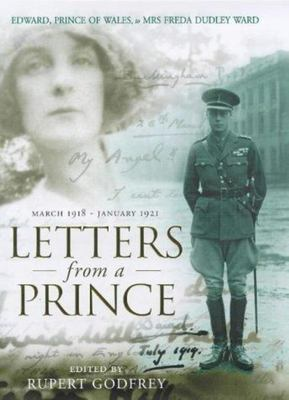 Letters from a Prince - Edward, Prince of Wales, to Mrs. Freda Dudley Ward