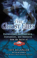The Ghost Files - Paranormal Encounters, Discussion, and Research from the Vaults of Ghostvillage. com