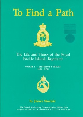 To Find a Path The Life and Times of the Royal Pacific Islands Regiment