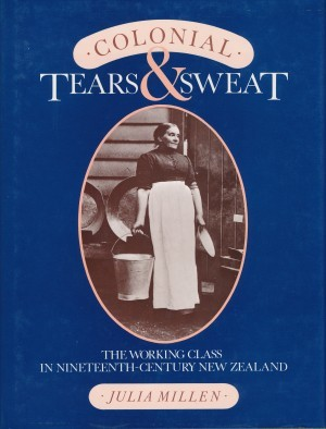 Colonial Tears & Sweat The Working Class in Nineteenth-Century New Zealand