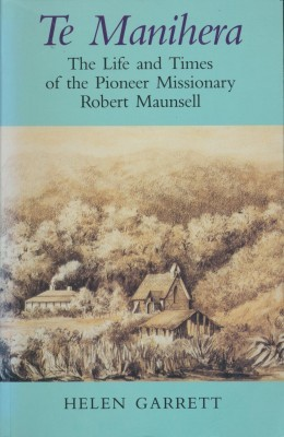 Te Manihera The Life and Times of the Pioneer Missionary Robert Mausell