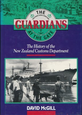 The Guardians at the Gate The History of the New Zealand Customs Department