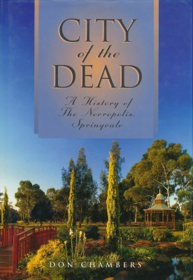 City of the Dead A History of The Necropolis Springvale