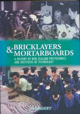 Bricklayers and mortarboards A history of new zealand polytechnics and institutes of technology