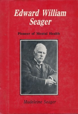 Edward William Seager Pioneer of Mental Health