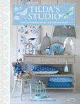 Tilda's Studio : Over 50 Fresh Projects for You and Your Home