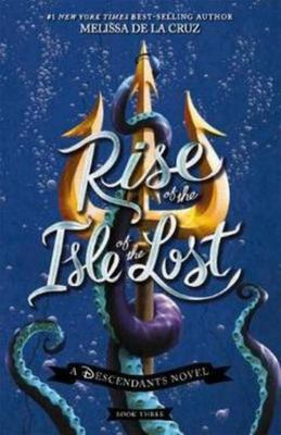 Rise of the Isle of the Lost (Descendants #3)